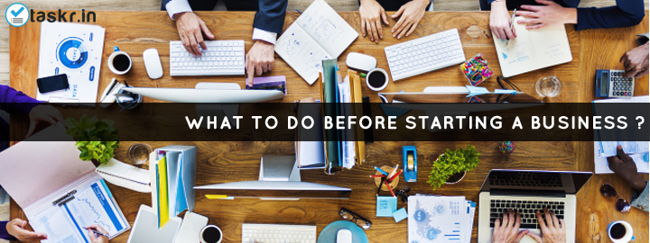 Essential Things To Do Before Starting A Business Of Your Own